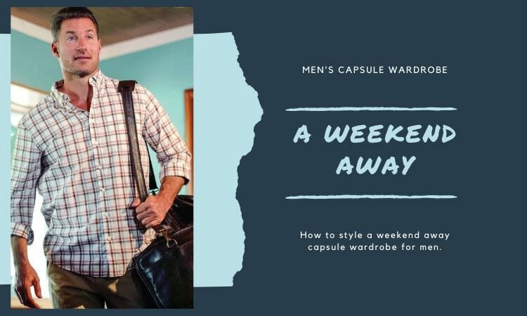 How to style a men's weekend capsule wardrobe